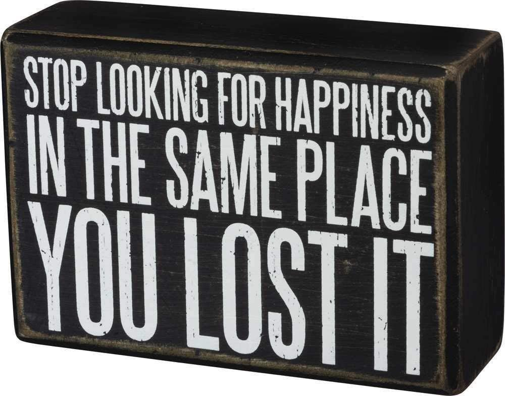 by Kathy Stop Looking for Happiness Box Sign in Rustic Wood with White Lettering 5