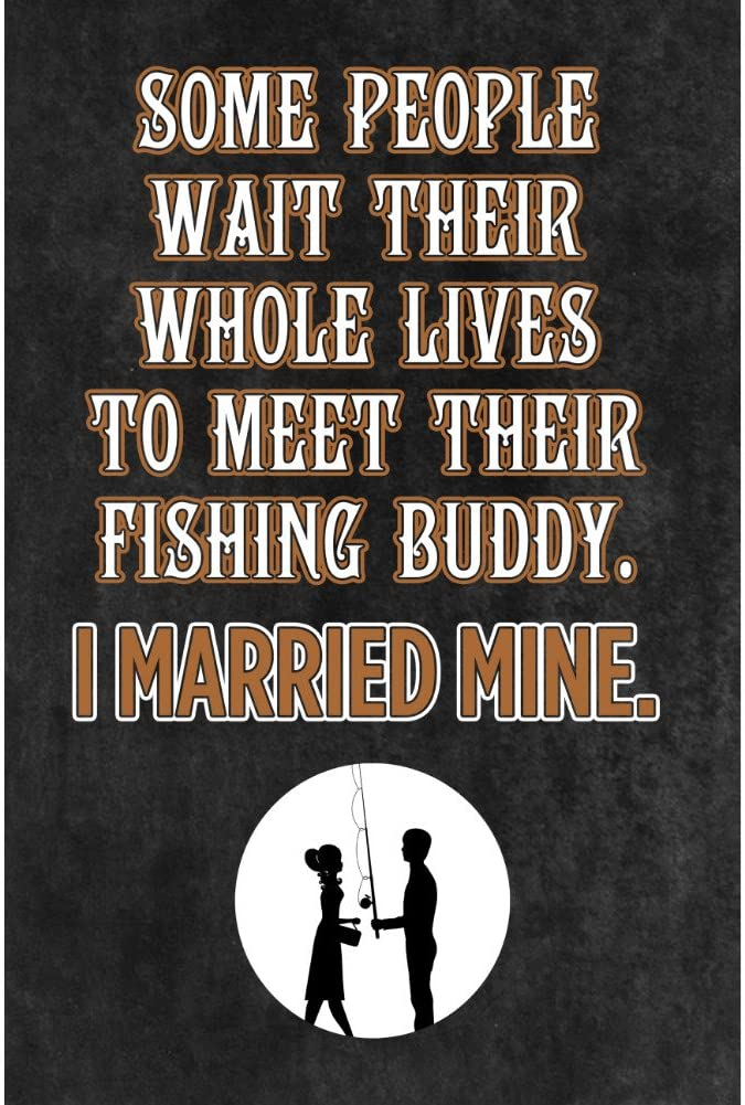 iCandy Combat Aluminum Metal Some People Wait Their Whole Lives to Meet Their Fishing Buddy I Married Mine Sign Large Sign, 12x18