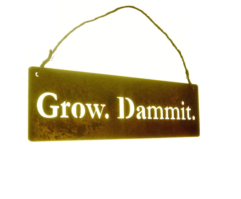 Grow. Dammit. Metal Garden Hanger 18 or 36 Inches Wide