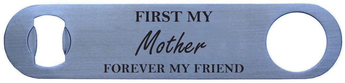 First My Mother Forever My Friend - Bottle Opener - Great Gift for Motherss Day Birthday or Christmas Gift for Mom Grandma Wife