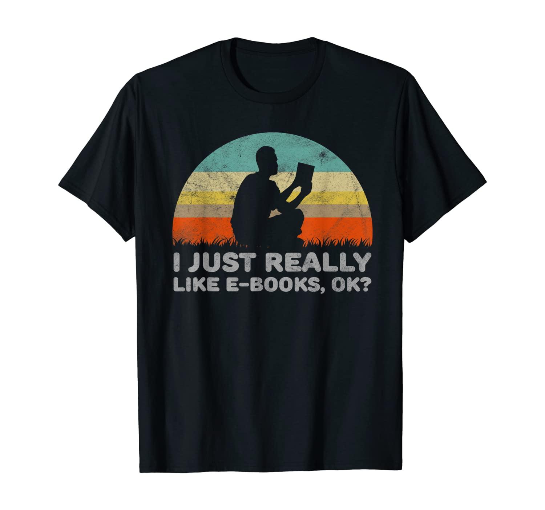 Funny I Just Really Like E-Books OK T-Shirt T-Shirt