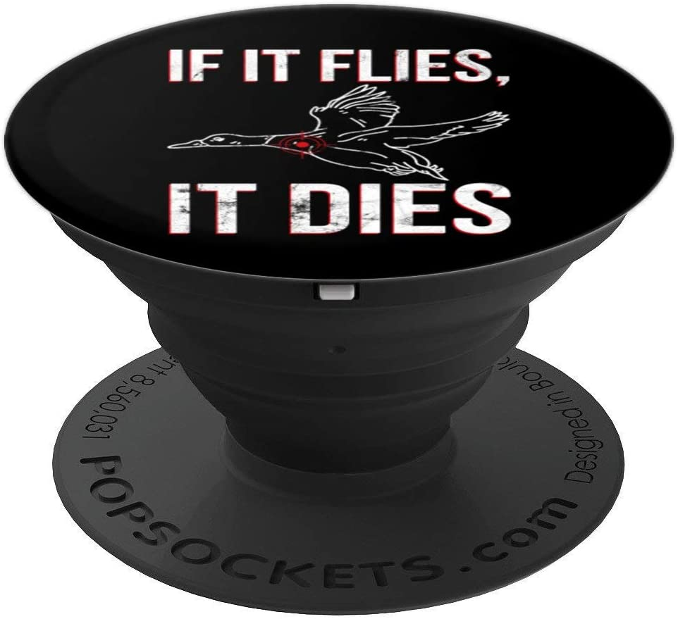 Duck Hunting Flies it Dies Quote PopSockets Grip and Stand for Phones and Tablets