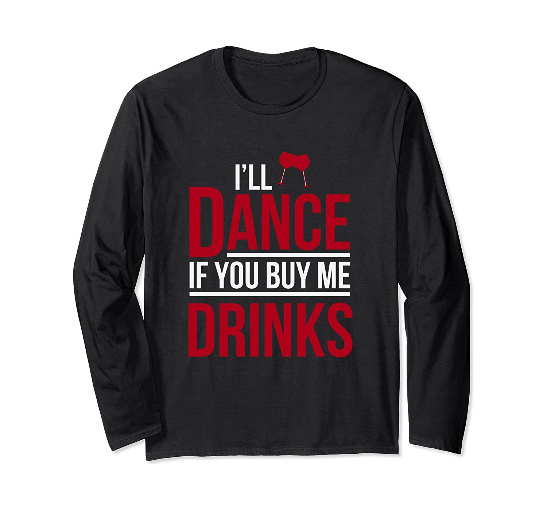 ILL DANCE IF YOU BUY ME DRINKS MEN WOMEN KIDS Long Sleeve T-Shirt