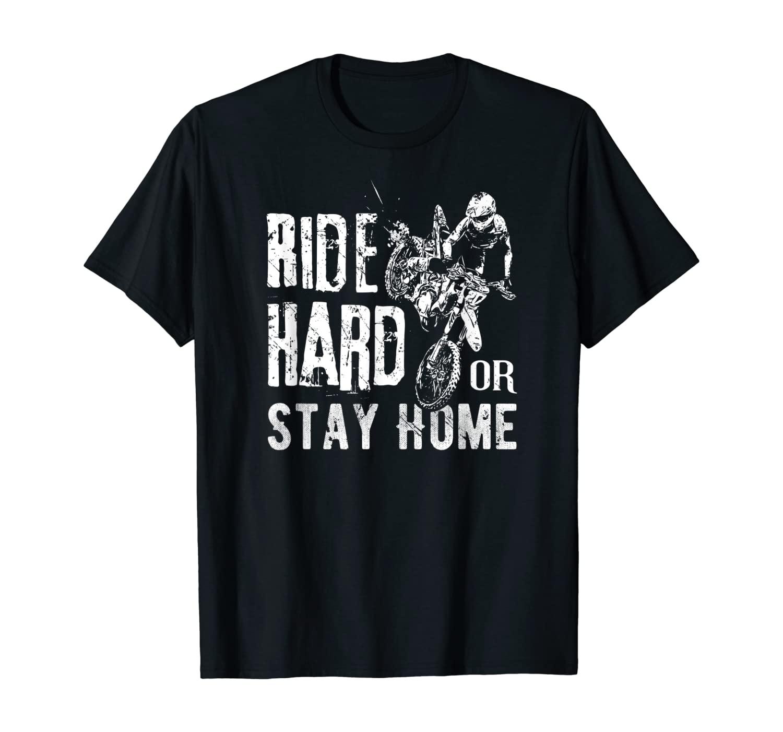 Ride Hard or stay Home - Dirt bike T-Shirt