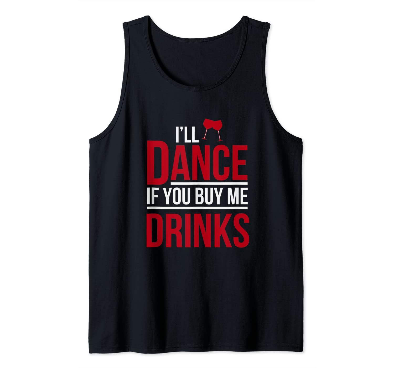 ILL DANCE IF YOU BUY ME DRINKS MEN WOMEN KIDS Tank Top