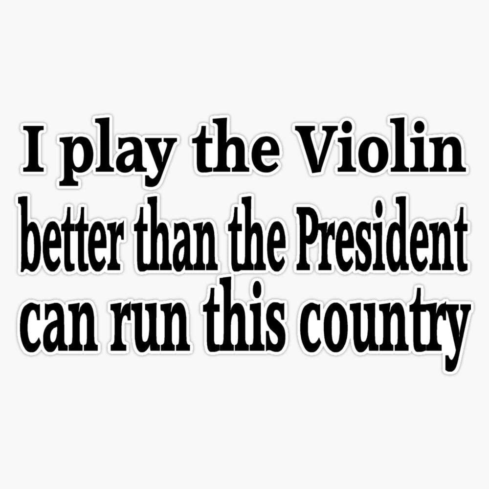 I Play Violin Better Than President - Funny Violin T Sticker Vinyl Waterproof Sticker Decal Car Laptop Wall Window Bumper Sticker 5