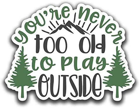 You're Never Too Old to Play Outside Mountain Forest Vinyl Decal Sticker   Cars Trucks Vans SUVs Walls Cups Laptops   5 Inch   Full Color Printed and Laminated   KCD2669