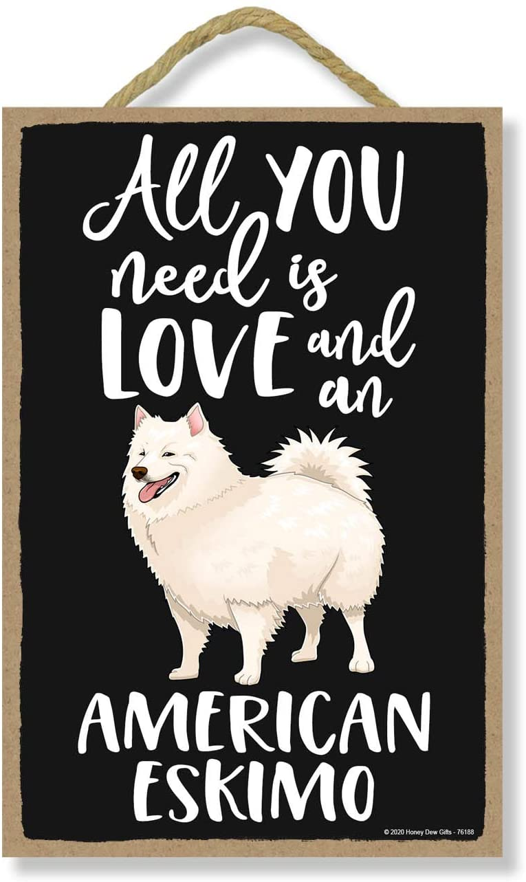 Honey Dew Gifts All You Need is Love and an American Eskimo Wooden Home Decor for Dog Pet Lovers, Hanging Decorative Wall Sign, 7 Inches by 10.5 Inches