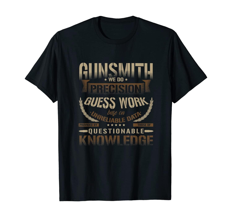 Gunsmithing We Do Precision Guess Work Cool Gunsmith T-Shirt T-Shirt