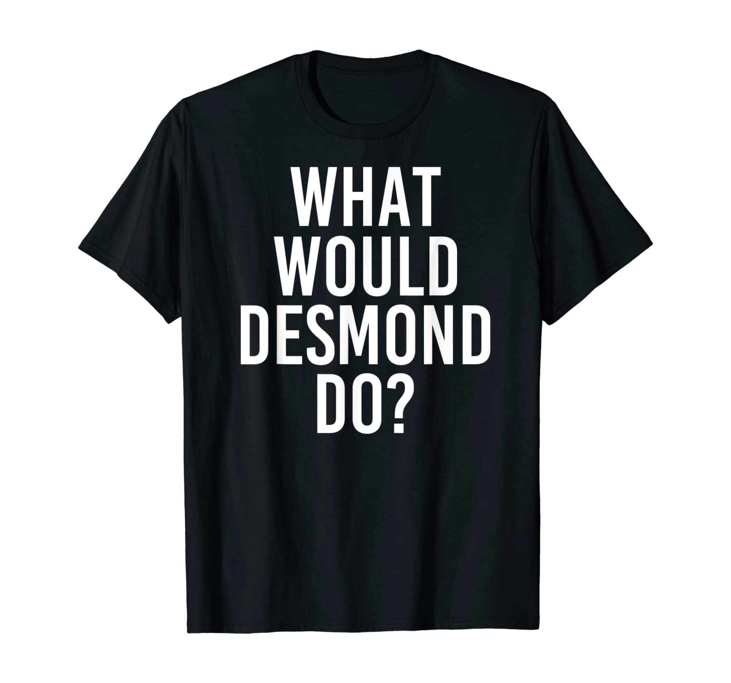 What Would DESMOND Do Funny Personalized Name Joke Men Gift T-Shirt