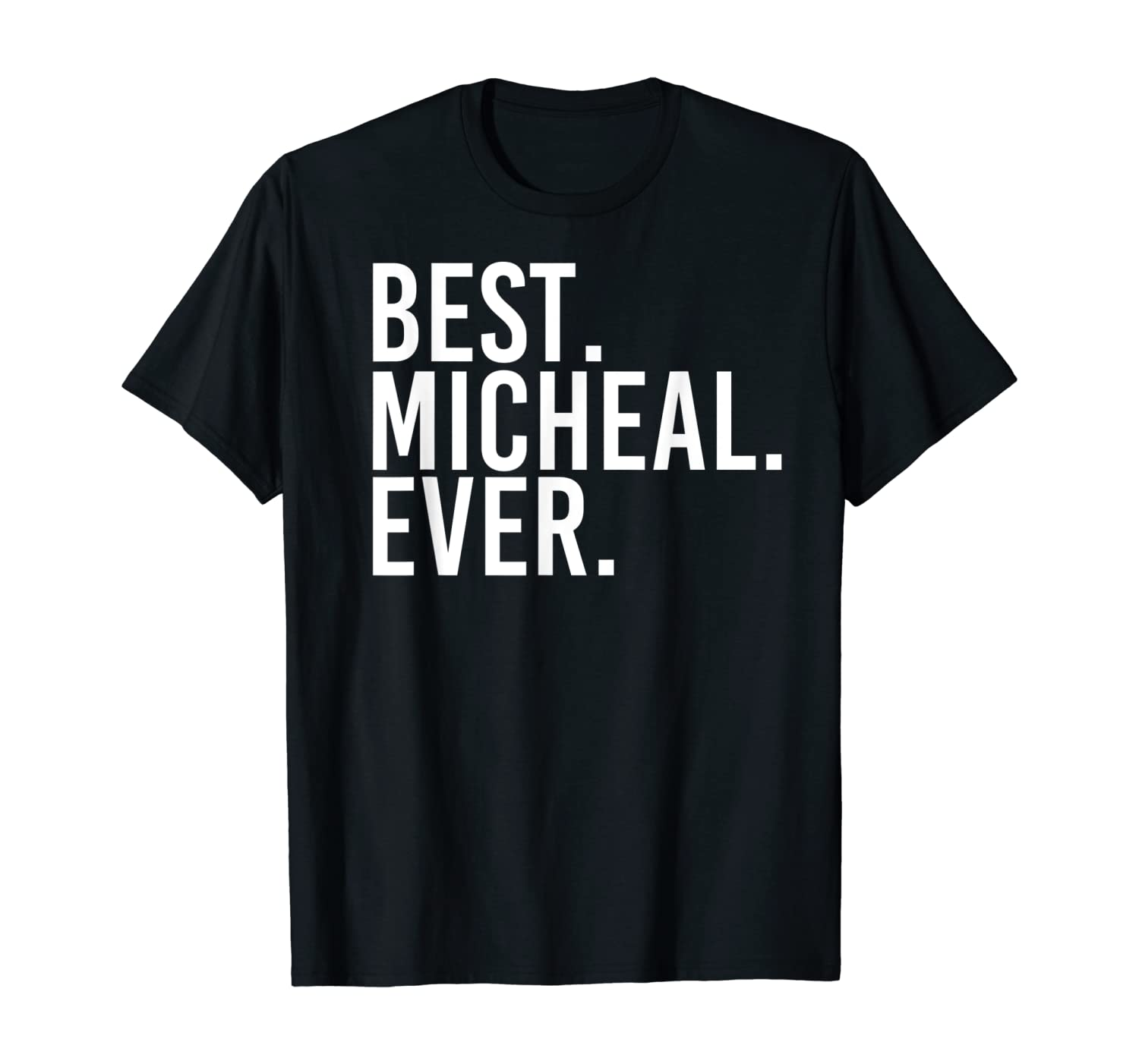 BEST. MICHEAL. EVER. Funny Men Father's Gift Idea T-Shirt
