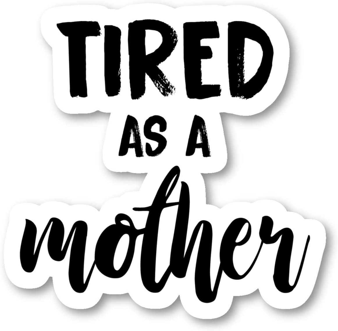 Tired As A Mother Sticker Funny Quotes Stickers - Laptop Stickers - 2.5