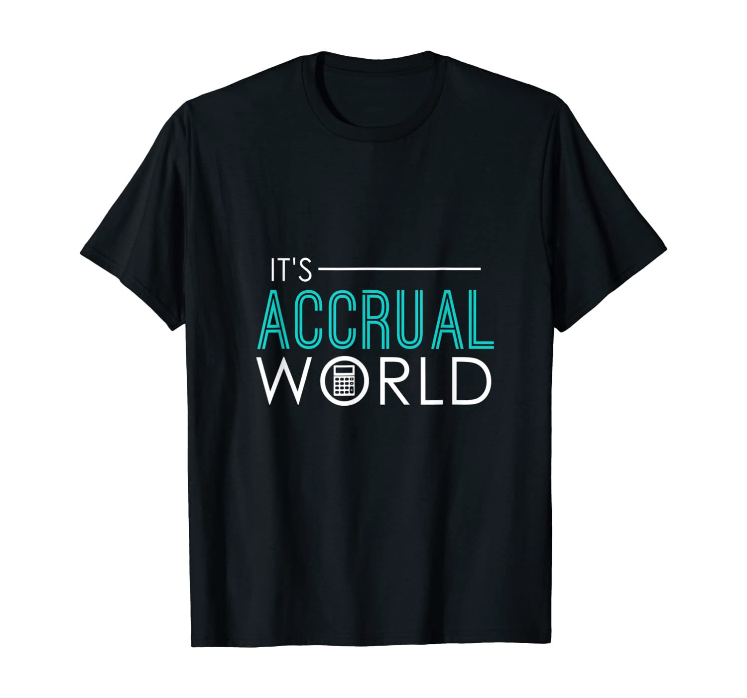 It's Accrual World Funny Accounting & Accountant CPA T-Shirt