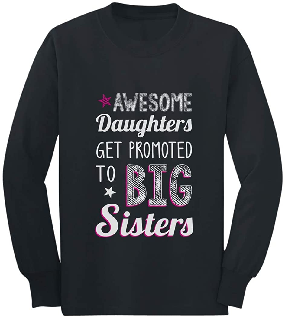 Awesome Daughters Get Promoted to Big Sisters Gift Idea Long Sleeve Kids T-Shirt