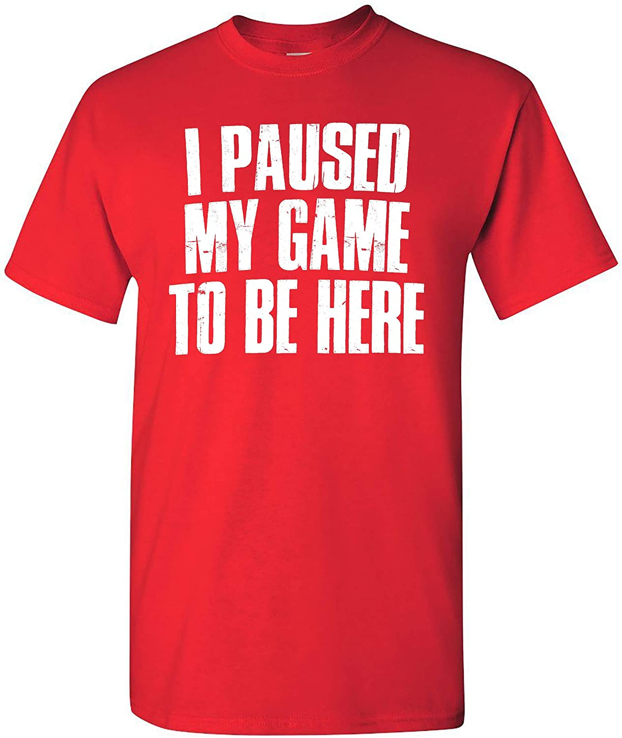 I Paused My Game to Be Here Funny Sarcastic Video Gamer Humor for Men Women Graphic T-Shirt