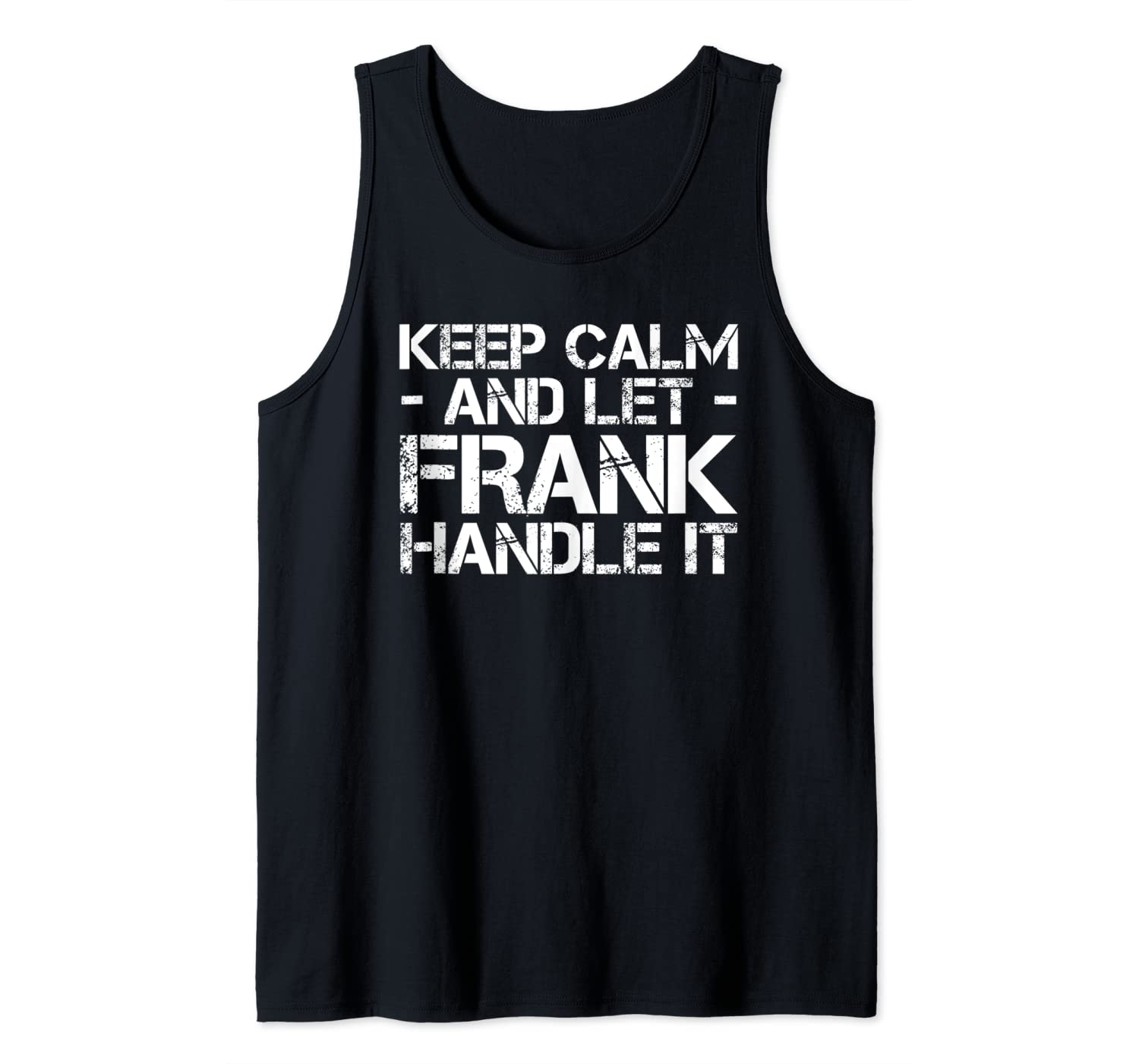 KEEP CALM AND LET FRANK HANDLE IT Funny Birthday Gift Tank Top
