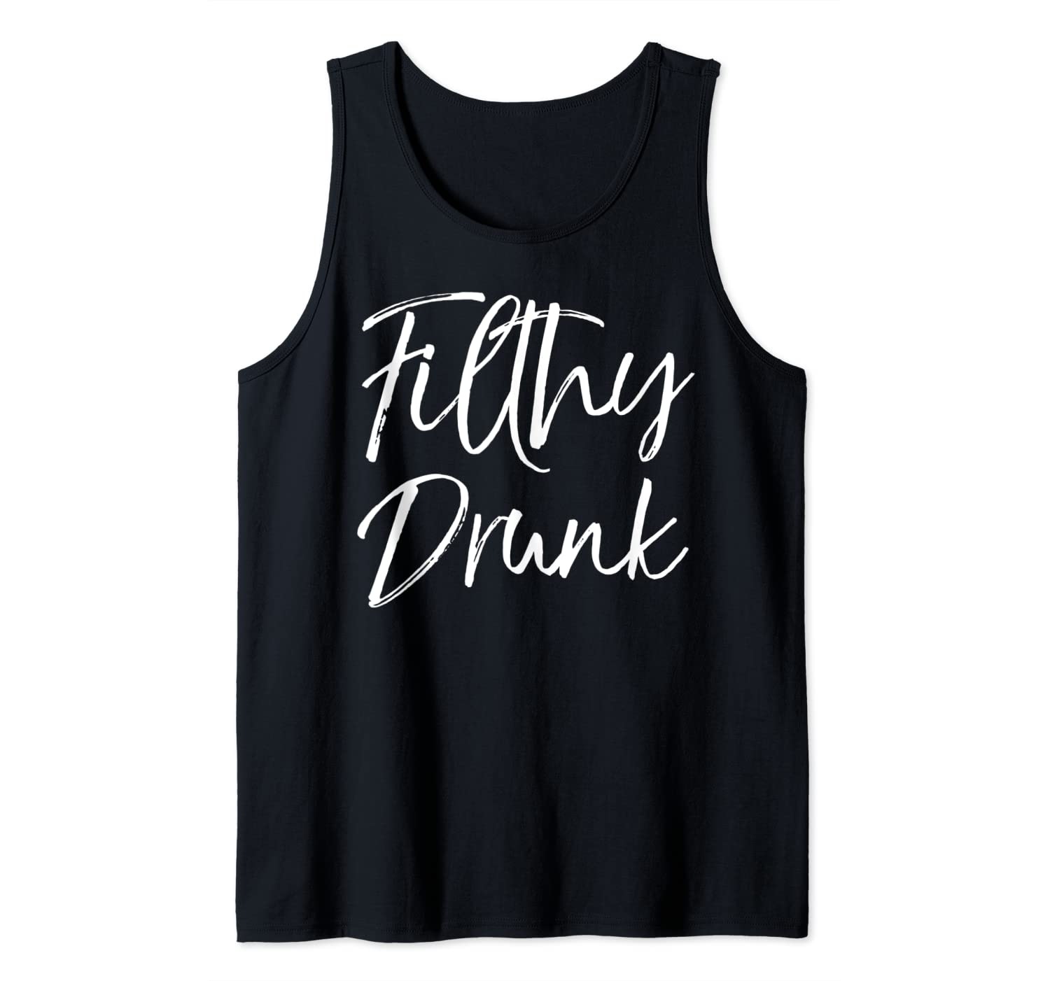 Funny Drinking Quote Alcohol Party Saying Gift Filthy Drunk Tank Top