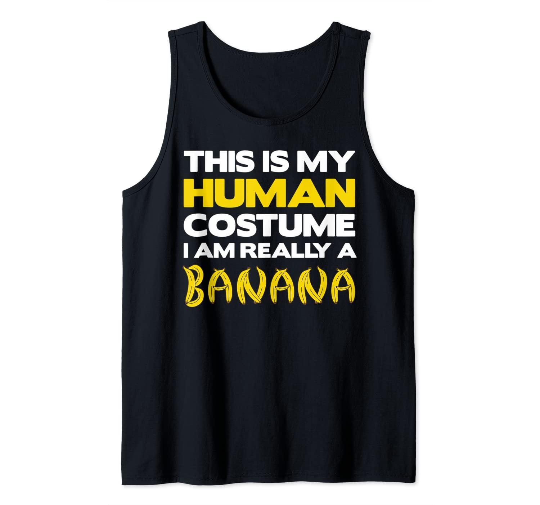 This Is My Human Costume I'm Really A Banana Halloween Tank Top