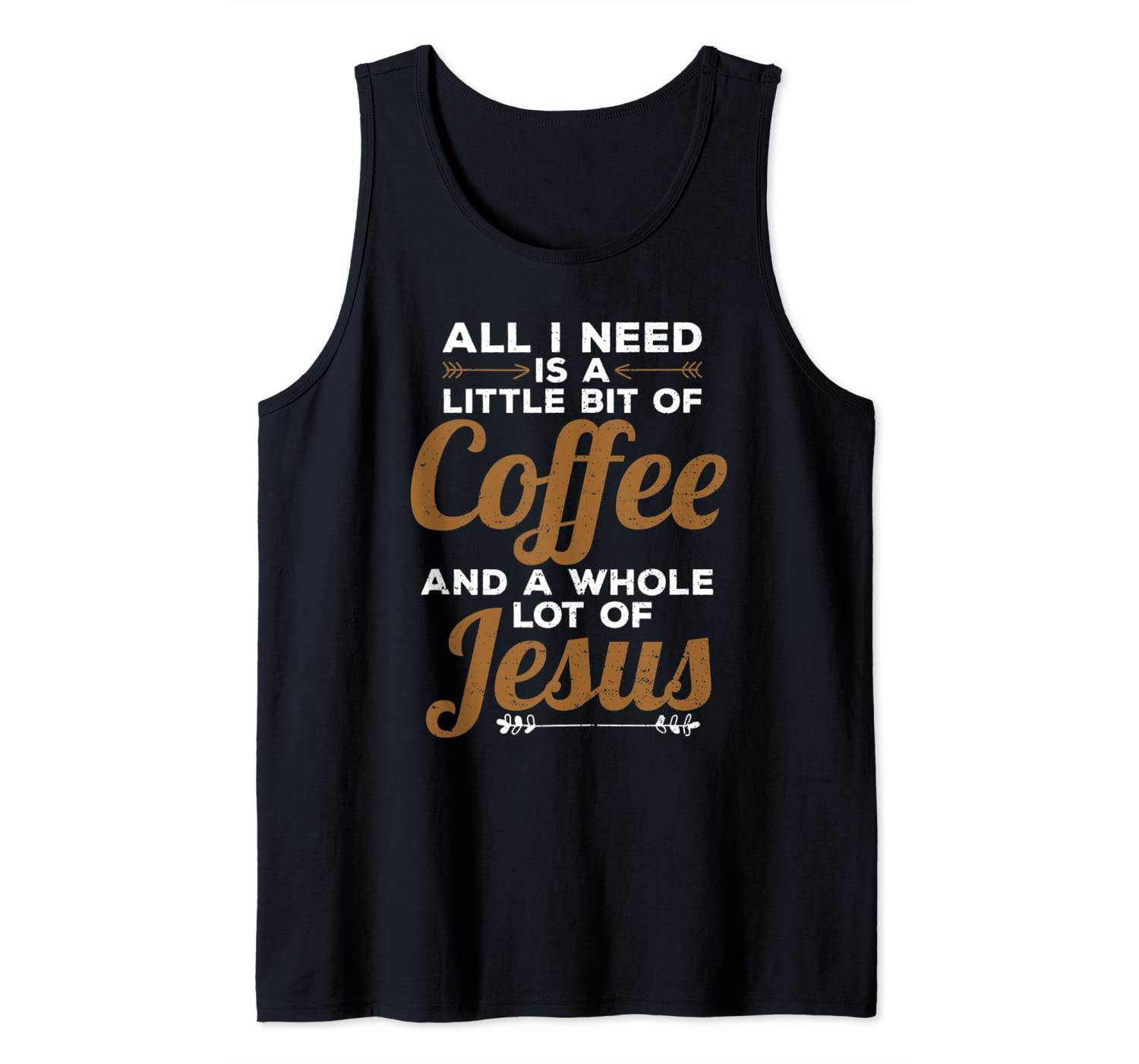 Funny All I Need Is a Little Coffee and a Lot of Jesus Tank Top