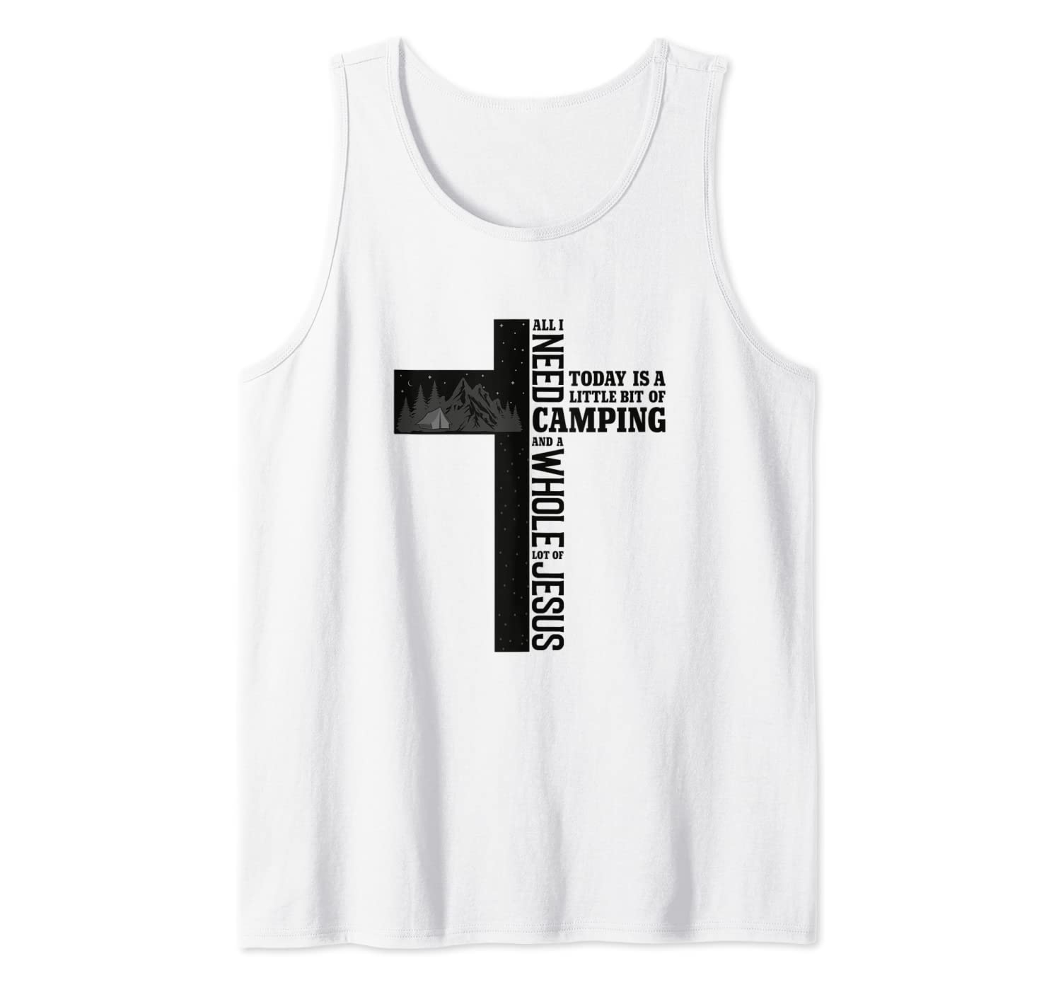 All I Need Today is Little Bit Camping Whole Lot of Jesus Tank Top