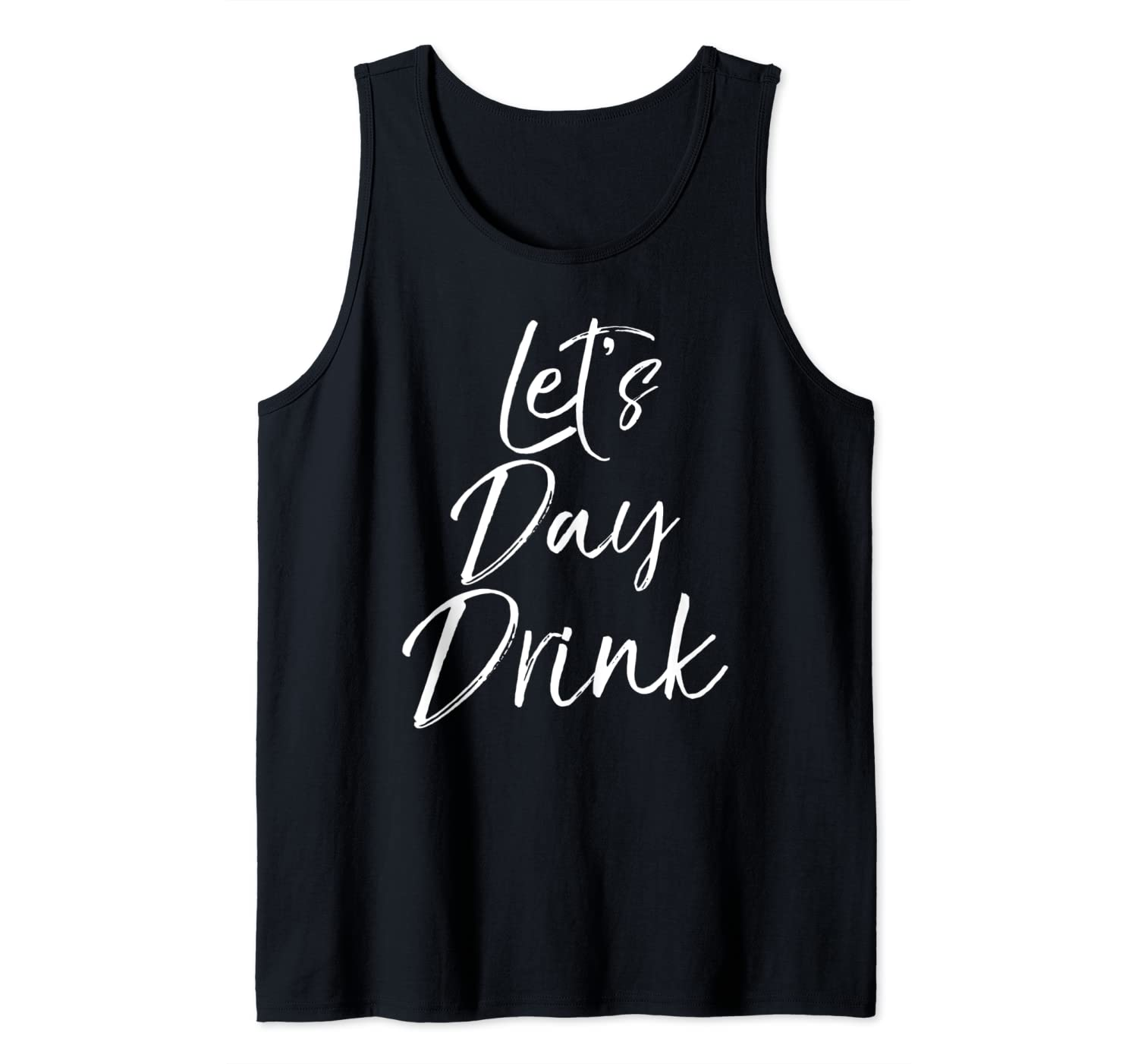 Funny Day Drinking Quote Party Weekend Gift Let's Day Drink Tank Top