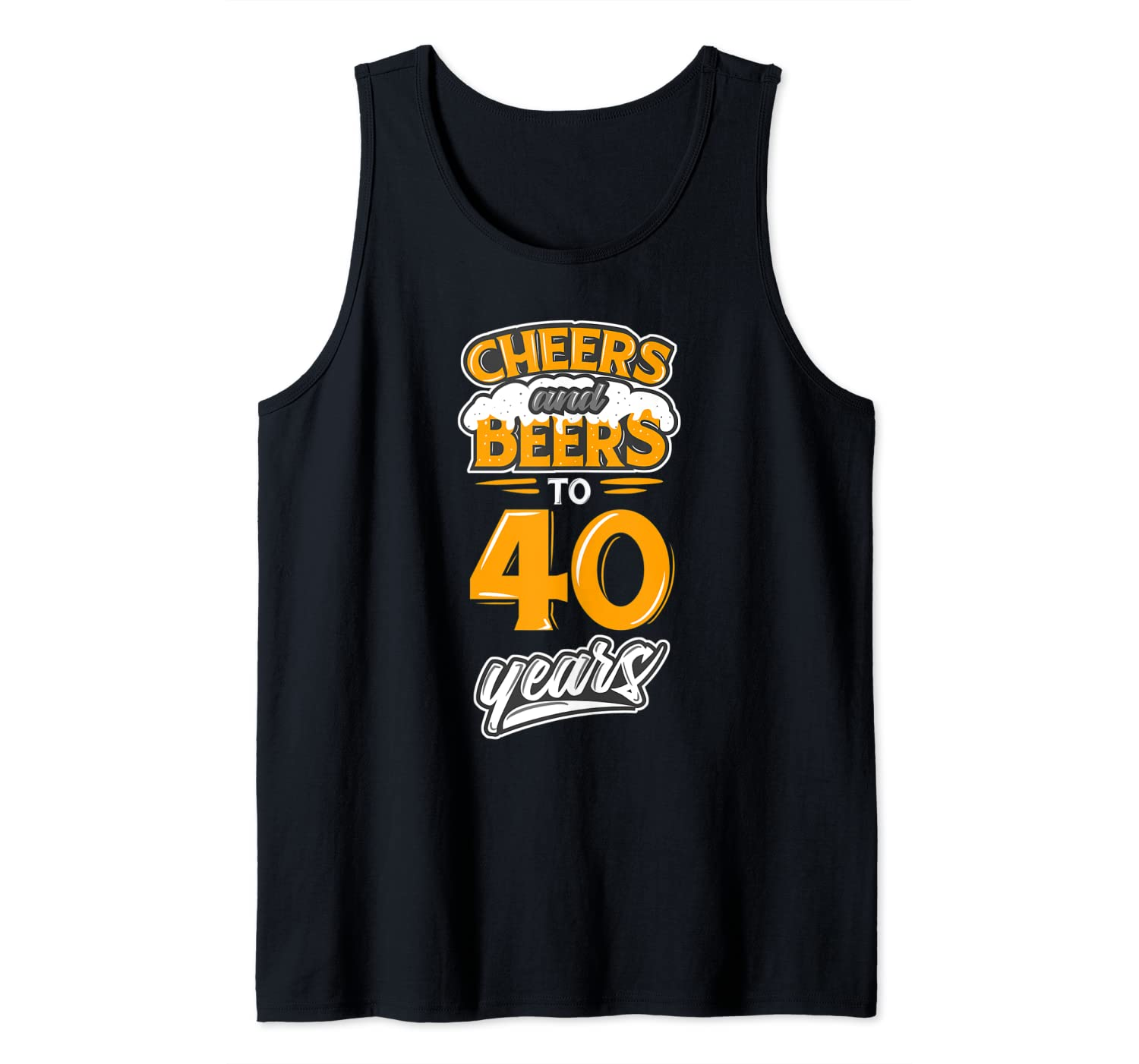 Cheers And Beers To 40 Years 40th Birthday Bday Party Tank Top