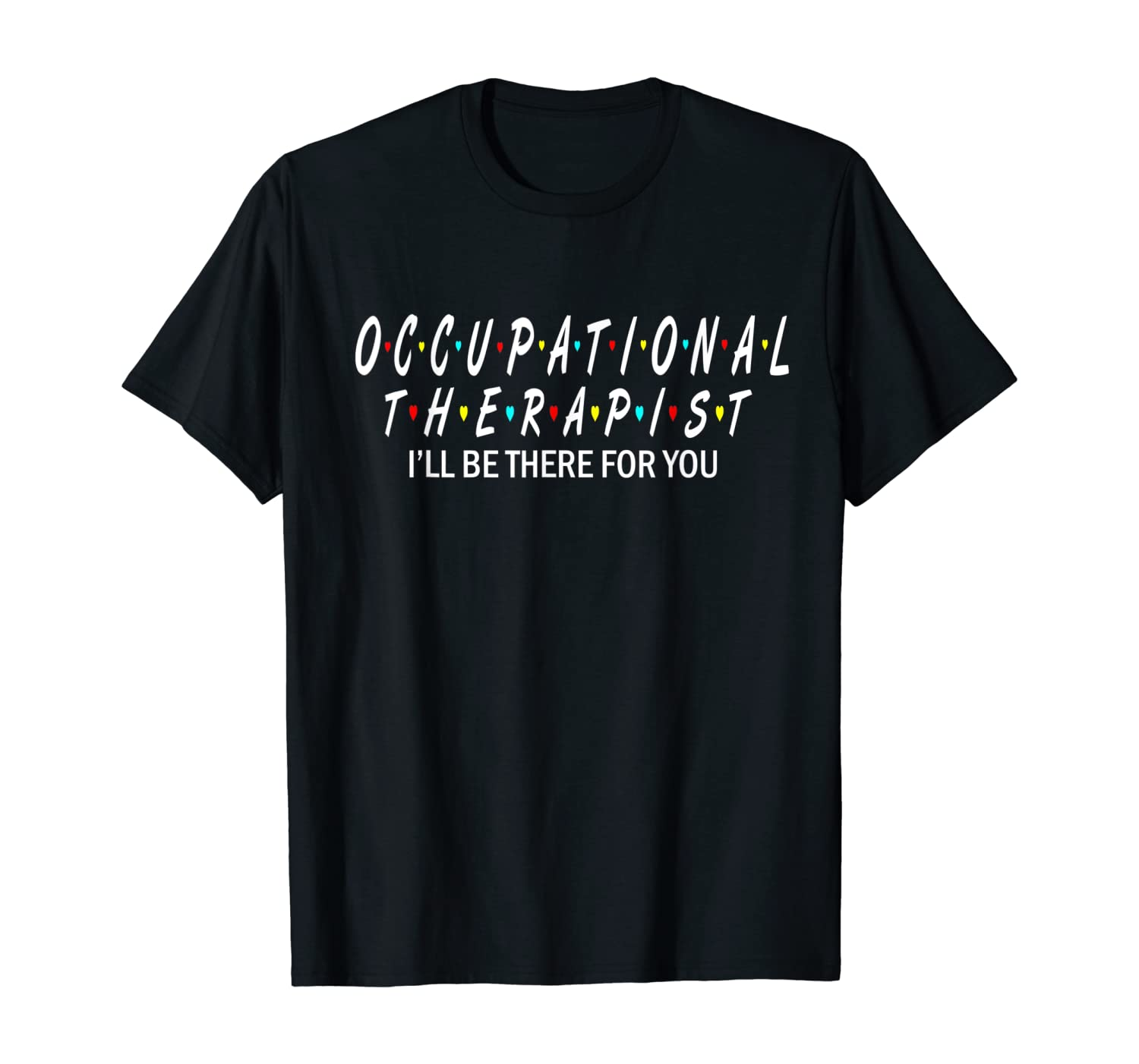 Occupational Therapy Shirt I will Be There For You Therapist T-Shirt