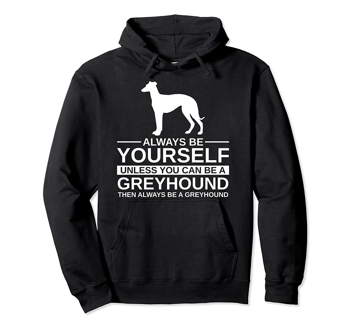 Always Be Yourself Greyhound Gift For Men Women Dog Pet Pullover Hoodie