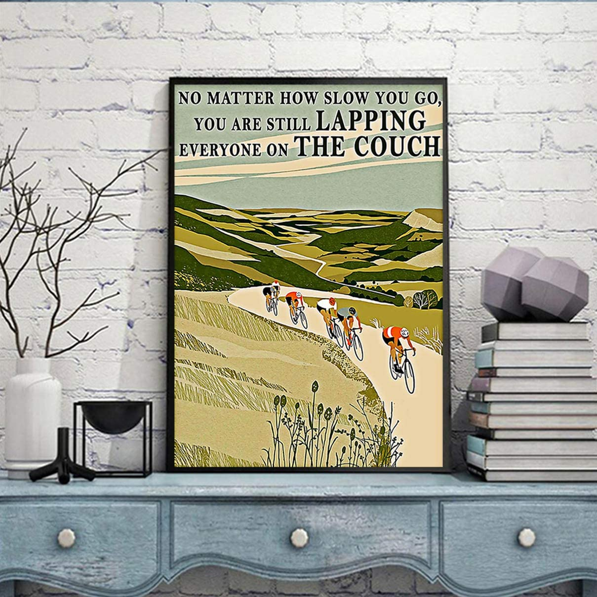 HETRALE STORE Cycling No Matter How Slow You Go You are Still Lapping Everyone On The Couch Posters - Canvas Print Perfect, Ideas On Xmas, Birthday, Home Decor30, Full Size (1