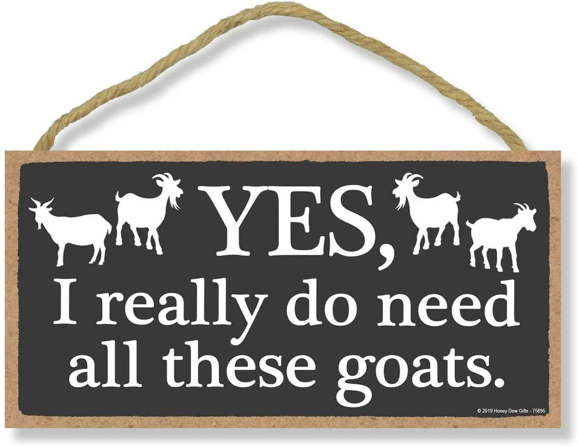 Honey Dew Gifts Goat Decor, Yes I Really Do Need All These Goats 5 inch by 10 inch Hanging, Wall Art, Decorative Wood Sign, Funny Signs