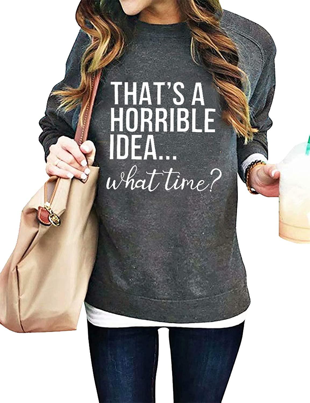 Thats A Horrible Idea What Time Sweatshirts Womens Funny Drinking Party Shirt Long Sleeve Crewneck Sweatshirt