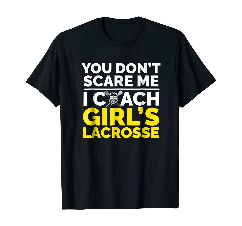 Lacrosse Coach Shirt, You Dont Scare Me I Coach Girls