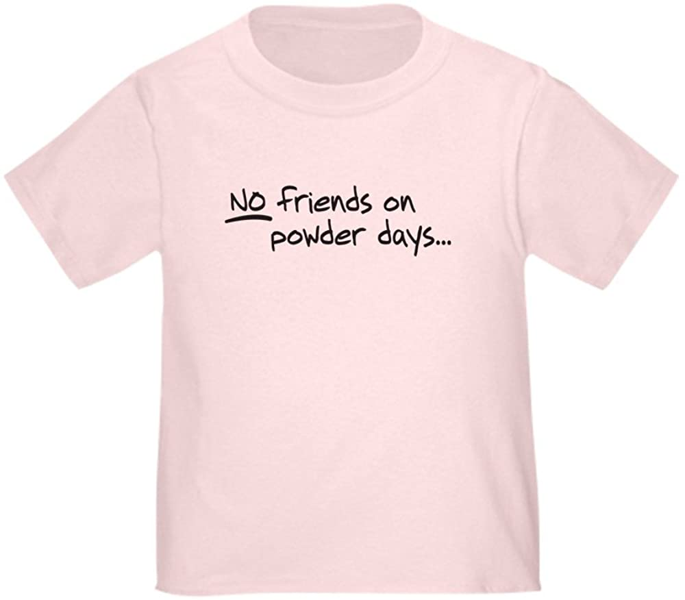 CafePress No Friends on Powder Days Toddler Toddler Tee
