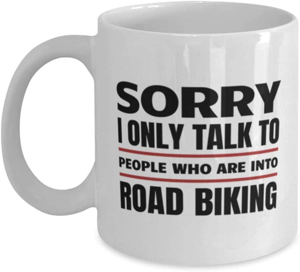 Funny Road Biking Mug - Sorry I Only Talk To People Who Are Into - 11 oz Coffee Cup For Hobby Fans Office Friends Co-Workers Men Women