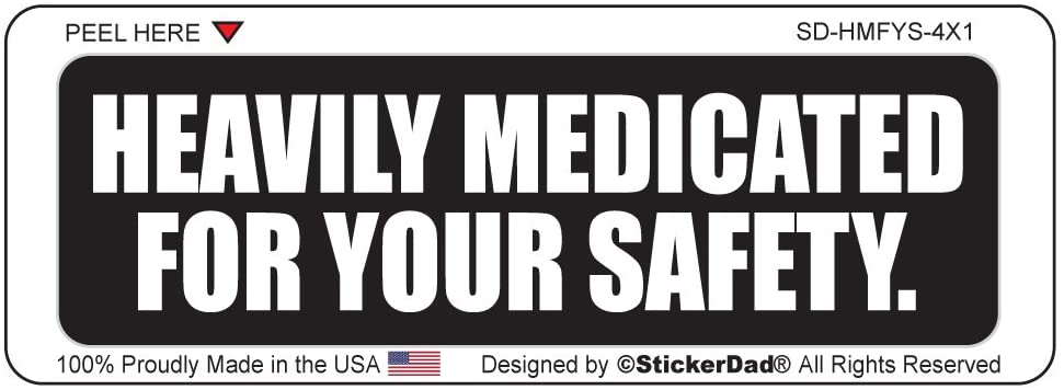 HEAVILY MEDICATED FOR YOUR SAFETY (3 Pack) Full Color Printed by StickerDad - (size: 4