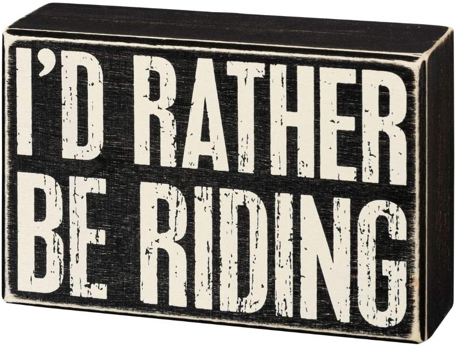 Primitives by Kathy 105515 Box Sign - 6 x 4 Inches, I'd Rather Be Riding, Black and White