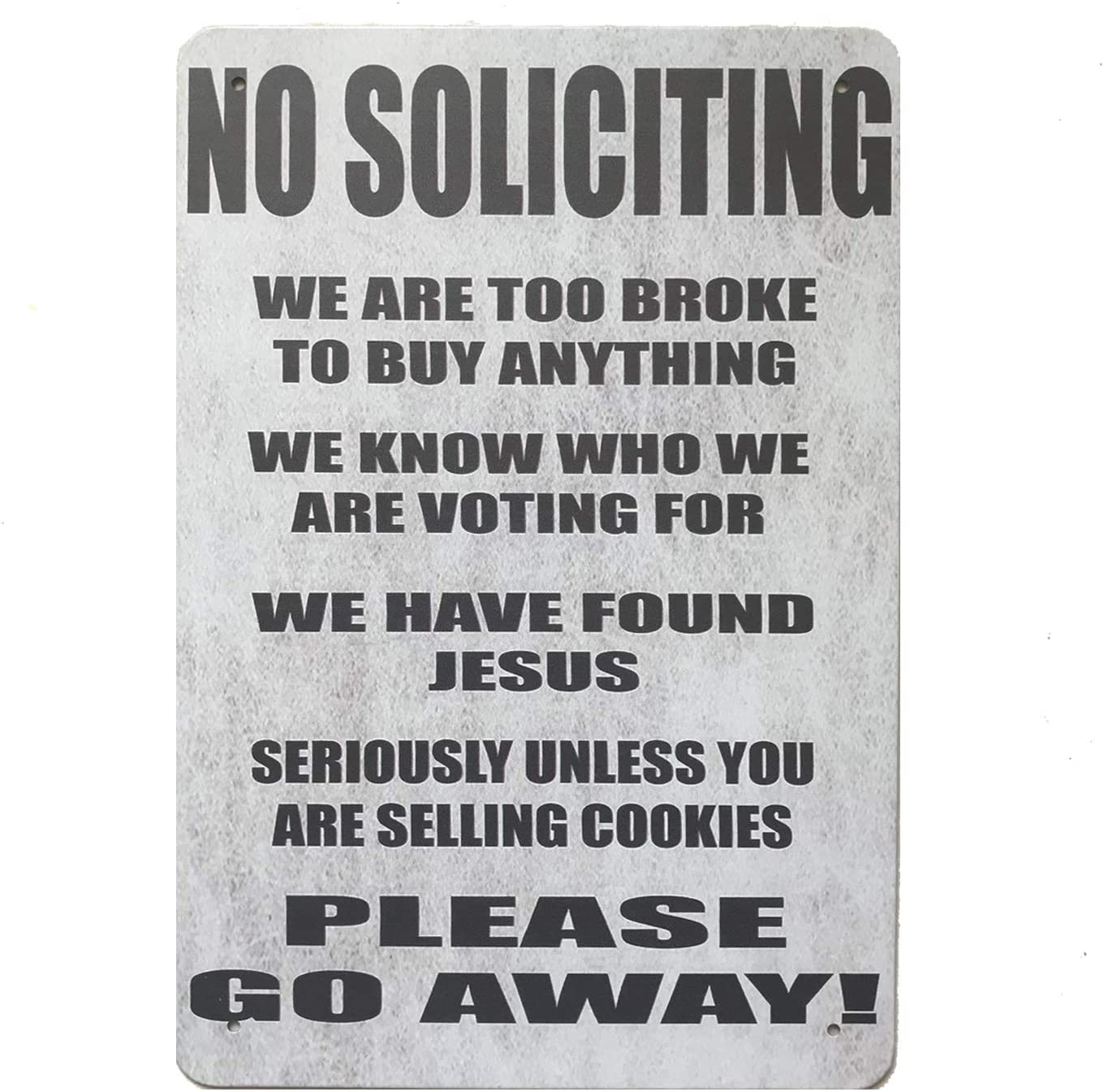 XUNXINYOUBI No Soliciting We are Too Broke to Buy Anything We Know Who We are Voting for We Have Found Jesus Seriously Unless You are Selling Cookies Please Go Away!Metal 8