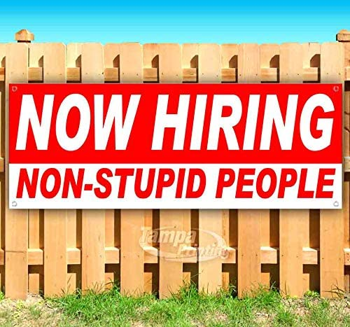 Now Hiring Non-Stupid People 13 oz Heavy Duty Vinyl Banner Sign with Metal Grommets, New, Store, Advertising, Flag, (Many Sizes Available)