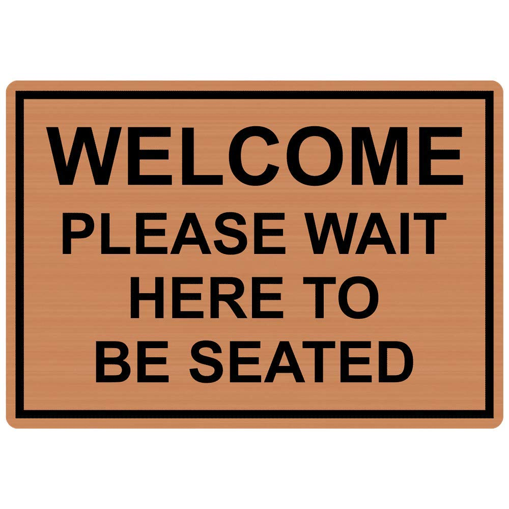 Welcome Please Wait Here to Be Seated Engraved Sign for Dining/Hospitality/Retail, 10x7 in. Black on Copper Plastic by ComplianceSigns