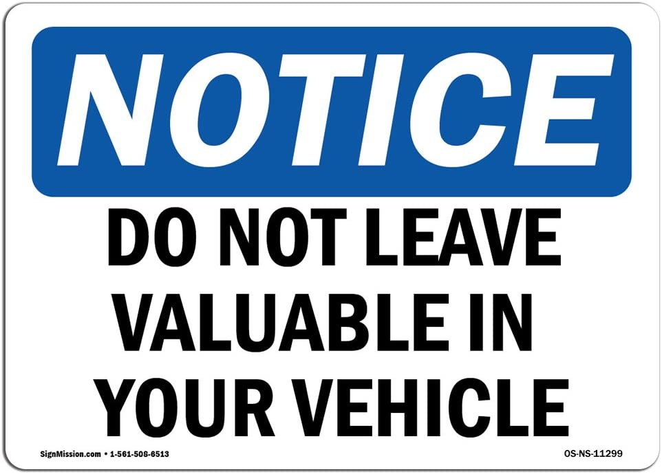 OSHA Notice Sign - Do Not Leave Valuables in Your Vehicle | Choose from: Aluminum, Rigid Plastic or Vinyl Label Decal | Protect Your Business, Work Site, Warehouse & Shop Area |  Made in The USA