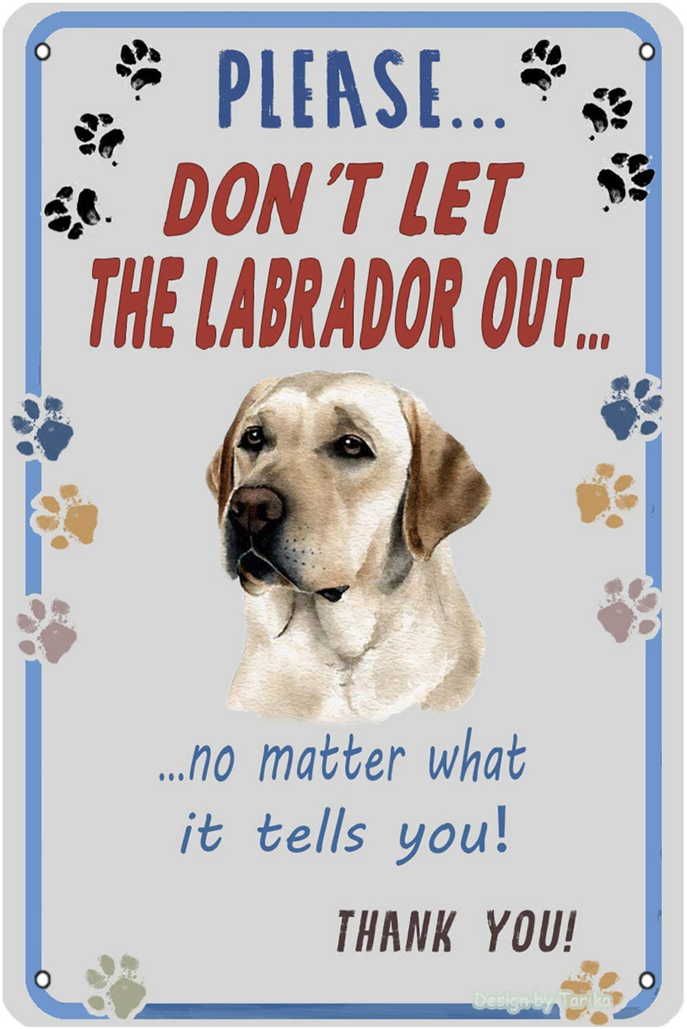 Please…Don't The Labrador Out… No Matter What It Tells You Think You ! 20X30 cm Iron Vintage Look Decoration Art Sign for Home Kitchen Bathroom Farm Garden Garage Inspirational Quotes Wall Decor