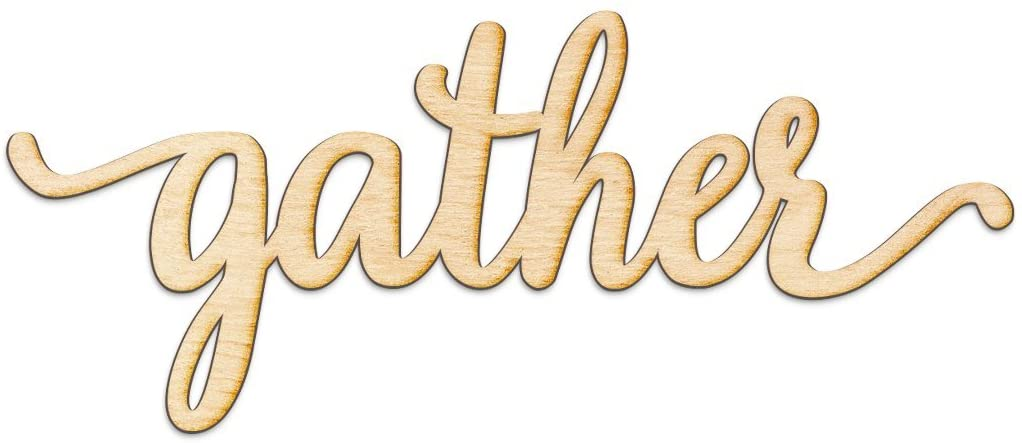 Gather Script Wood Sign Home Decor Wall Art Unfinished Charlie 18