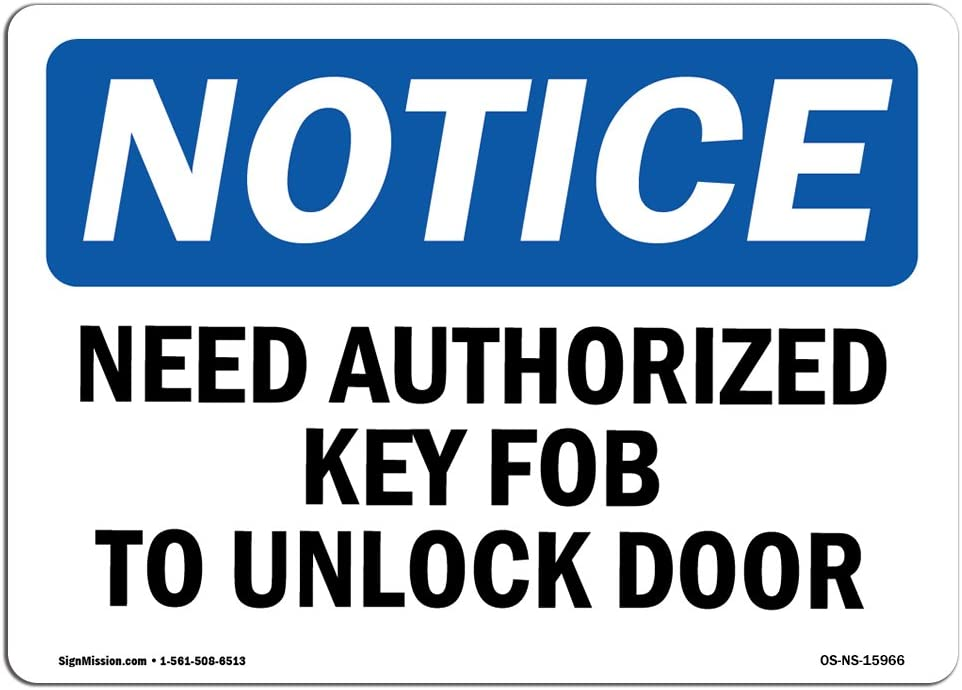 OSHA Notice Sign - Notice Need Authorized Key Fob to Unlock Door | Choose from: Aluminum, Rigid Plastic or Vinyl Label Decal | Protect Your Business, Construction Site | Made in The USA