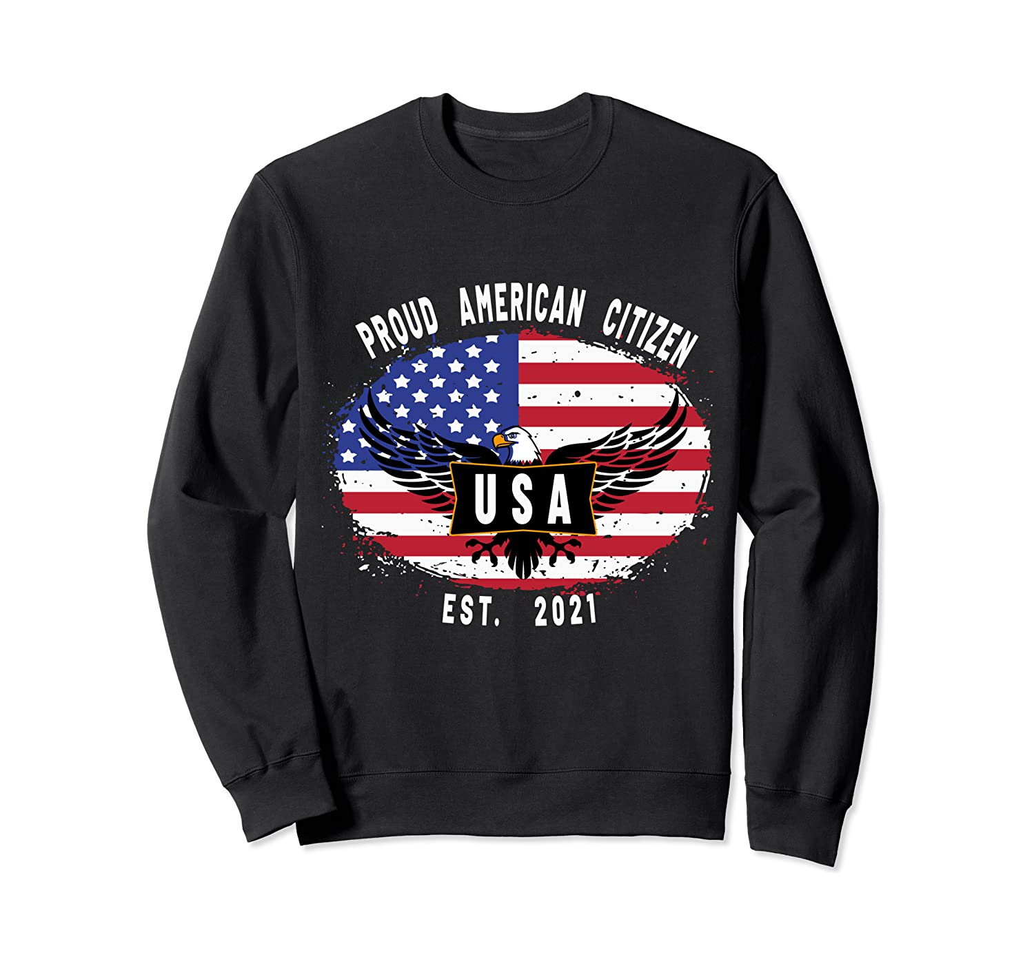 Proud American Citizen Est. 2021 Bald Eagle US Flag Sweatshirt
