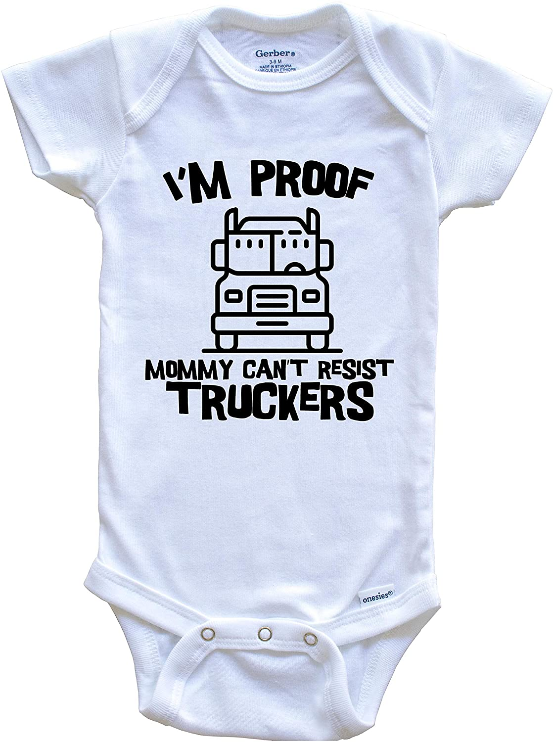 I'm Proof Mommy Can't Resist Truckers Funny Truck Driver Baby Onesie