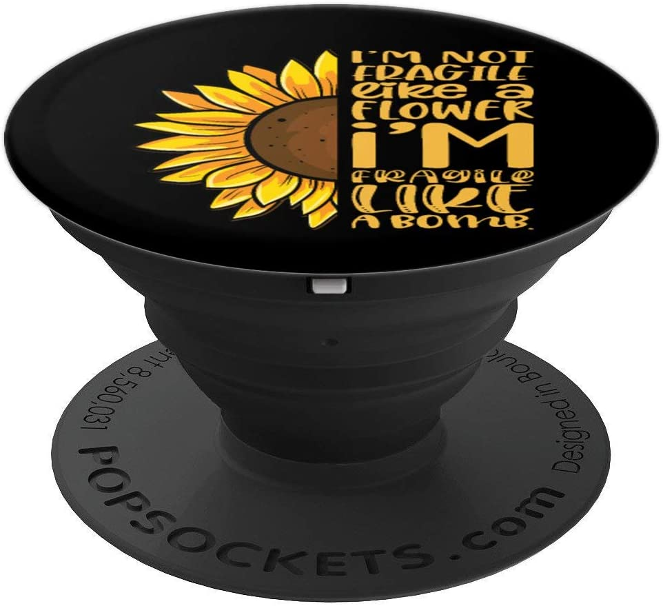 Funny I'm not fragile like a flower Sunflower Relationship PopSockets Grip and Stand for Phones and Tablets