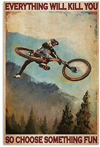 TENHALEY SHOP Everything Will Kill You So Choose Something Fun Retro Style Mountain Bike Jumper Poster Wall Art Hanging Home Décor Gift for Men Women