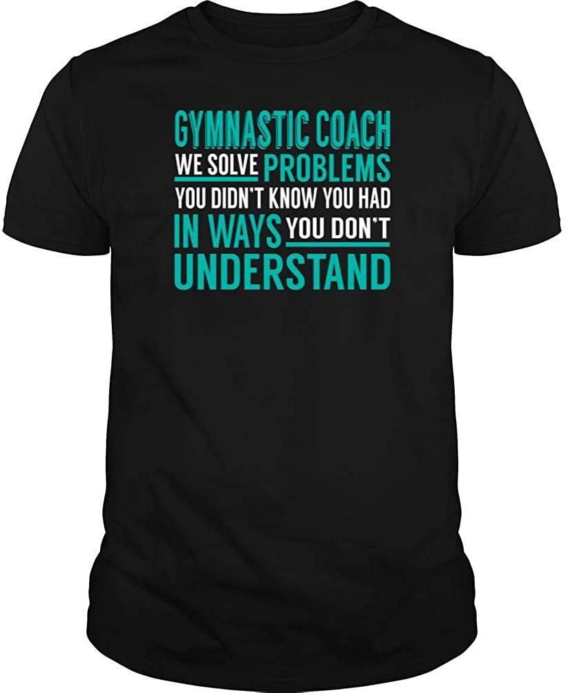Gymnastic Coach - We Solve Problem - Job Shirt