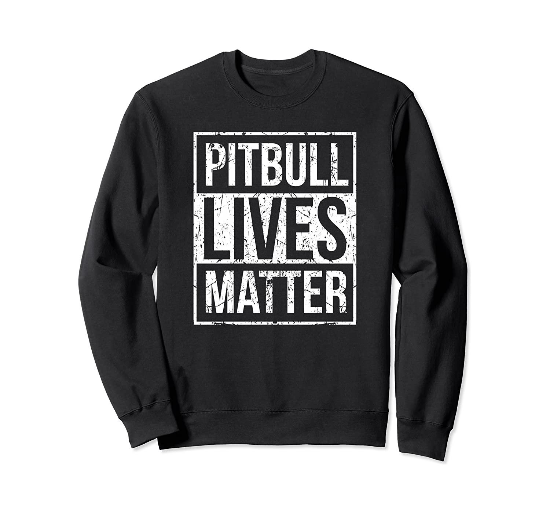 Pitbull Lives Matter   Pit Bull Lover Dog Breed Pet Gift Sweatshirt
