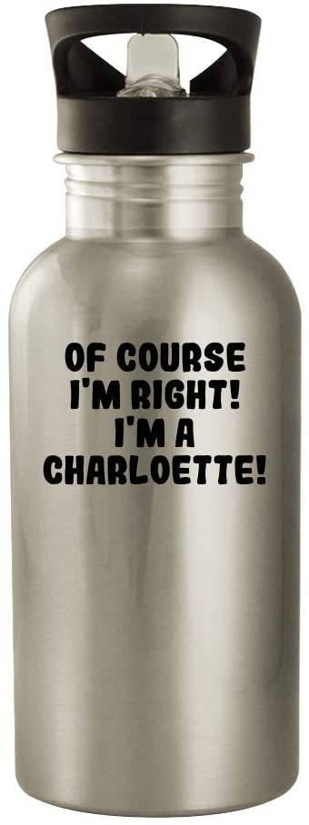 Of Course I'm Right! I'm A Charloette! - 20oz Stainless Steel Outdoor Water Bottle, Silver